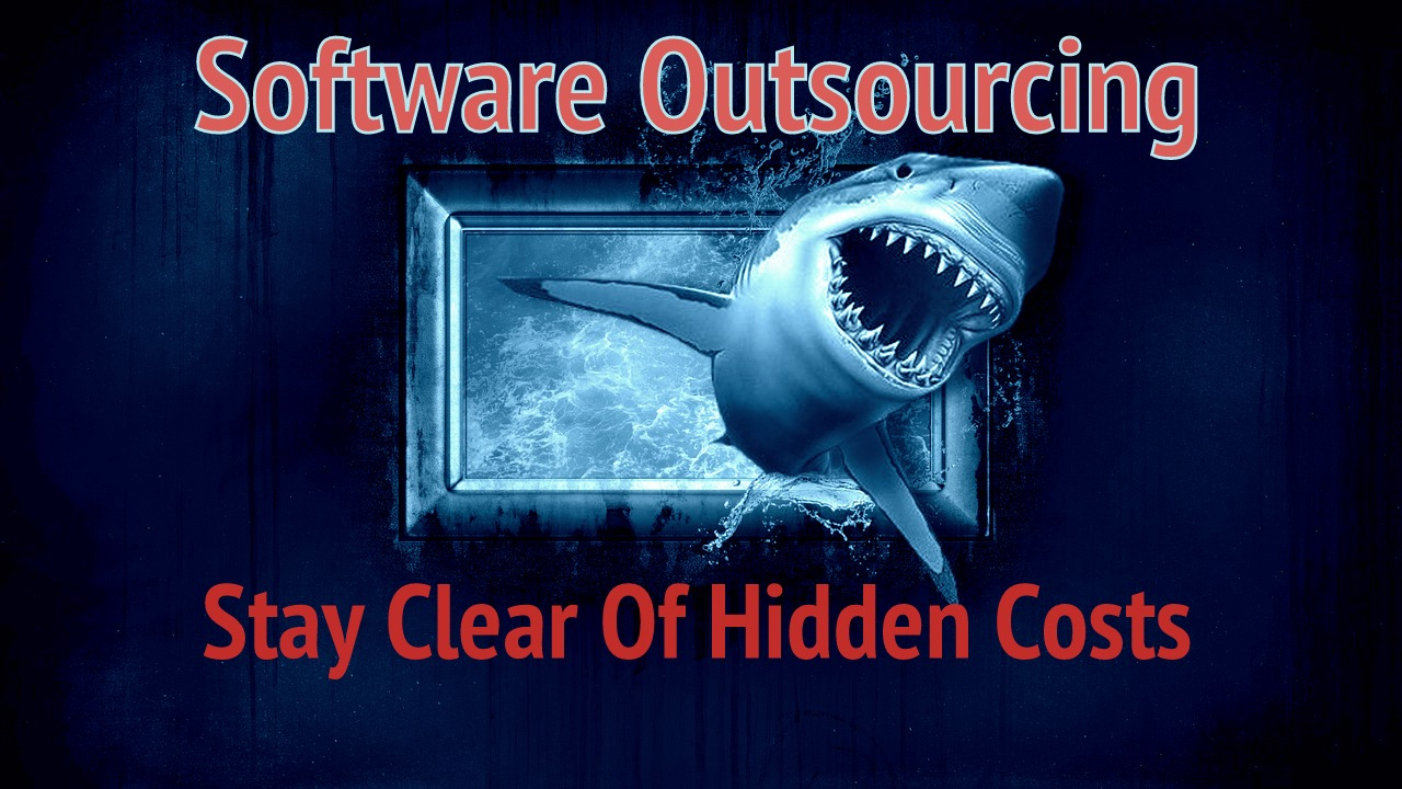 Stay Clear of These Hidden Costs In The Software Outsourcing Ecosystem
